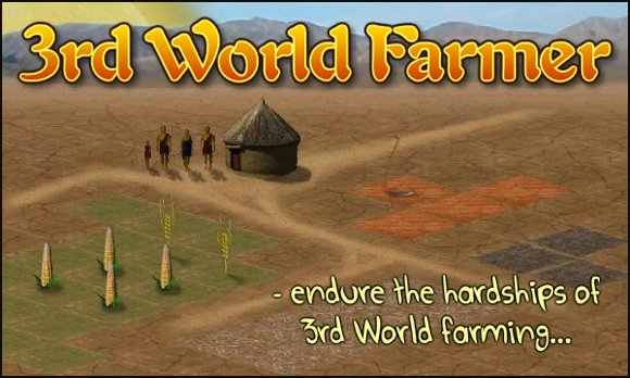 Play 3rd World Farmer - endure the hardships of 3rd World Farming.